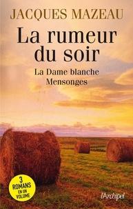 Jacques Mazeau - La rumeur du soir - Suivi de La Dame blanche et de Mensonges.