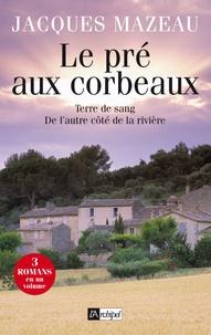 Jacques Mazeau - Le pré aux corbeaux - Suivi de Terre de sang et de L'autre côté de la rivière.
