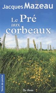 Jacques Mazeau - Le Pré aux corbeaux.