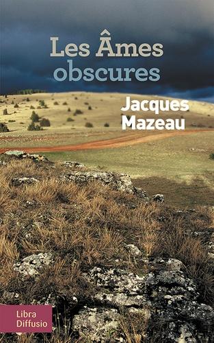 Jacques Mazeau - Les âmes obscures.