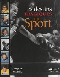 Jacques Mazeau et  Collectif - Les destins tragiques du sport.