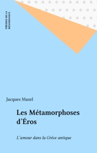 Jacques Mazel - Les Métamorphoses d'Éros - L'amour dans la Grèce antique.