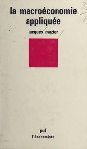 Jacques Mazier et Pierre Tabatoni - La macroéconomie appliquée - Une présentation critique.