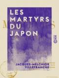 Jacques-Melchior Villefranche - Les Martyrs du Japon.