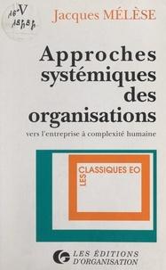 Jacques Mélèse et Maurice Landry - Approches systémiques des organisations - Vers l'entreprise à complexité humaine.