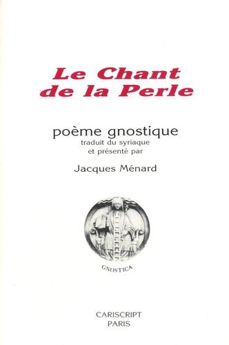 Jacques Ménard - Le Chant de la Perle - Poème gnostique.