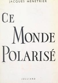 Jacques Ménétrier - Ce monde polarisé - Essai clinique.