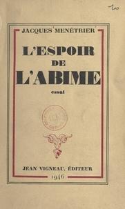 Jacques Ménétrier - L'espoir de l'abîme.