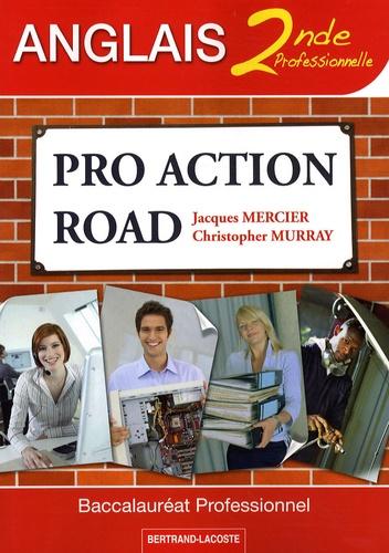 Pro Action Road Anglais 2de professionnelle. Baccalauréat Professionnel - Jacques Mercier,Christopher Murray