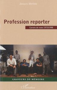 Jacques Merlino - Profession reporter - Carnets de route 1973/1998.