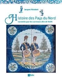 Jacques Messiant - Histoire des Pays du Nord racontée par les carreaux dits de Delft.