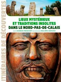 Jacques Messiant et Philippe Dupuich - Lieux mystérieux et traditions insolites dans le Nord-Pas-de-Calais.