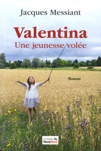 Jacques Messiant - Valentina - Une jeunesse volée.