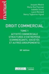 Jacques Mestre et Marie-Eve Pancrazi - Droit commercial - Tome 1, Activité commerciale, structures d'entreprises (commerçants, sociétés et autres groupements).