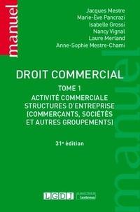 Jacques Mestre et Marie-Eve Pancrazi - Droit commercial - Tome 1, Activité commerciale, structures d'entreprise (commerçants, sociétés, et autres groupements).
