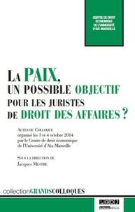 Jacques Mestre - La paix, un possible objectif pour les juristes de droit des affaires ? - Actes du colloque organisé les 3 et 4 octobre 2014 à Aix-en-Provence.