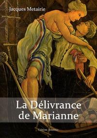Jacques Metairie - La Délivrance de Marianne.