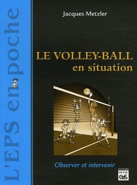 Jacques Metzler - Le volley-ball en situation.
