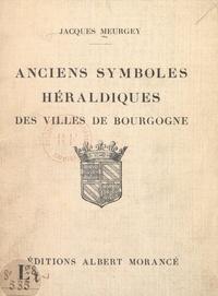 Jacques Meurgey - Anciens symboles héraldiques des villes de Bourgogne.
