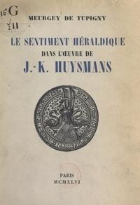 Jacques Meurgey de Tupigny - Le sentiment héraldique dans l'œuvre de J.-K. Huysmans.