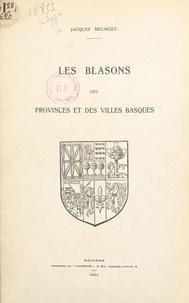 Jacques Meurgey et Eugène Harot - Les blasons des provinces et des villes basques.