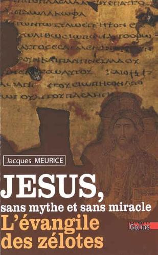 Jacques Meurice - Jésus sans mythe et sans miracle - L'Evangile des zélotes.