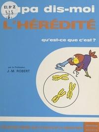 Jacques-Michel Robert - L'hérédité, qu'est-ce-que c'est ?.
