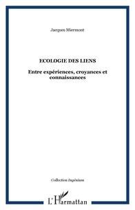 Jacques Miermont - Ecologie des liens - Entre expériences, croyances et connaissances.