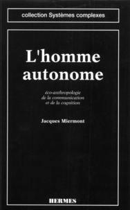 Jacques Miermont - L'homme autonome - Éco-anthropologie de la communication et de la cognition.