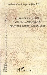 Jacques Miermont et Antoine Barriere - Ruses de l'humain dans un monde rusé: identités, unité, complexité.