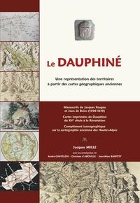 Jacques Mille - Le Dauphiné - Une représentation des territoires à partir des cartes géographiques anciennes.