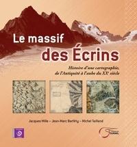 Jacques Mille et Jean-Marc Barféty - Le massif des Ecrins - Histoire d'une cartographie, de l'Antiquité à l'aube du XXe siècle.
