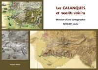 Jacques Mille - Les calanques et massifs voisins - Histoire d'une cartographie (1290 - XXe siècle).