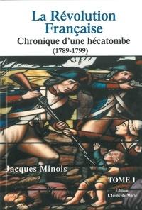 Jacques Minois - La Révolution française - Chronique d'une hécatombe (1789-1799) Tome 1.