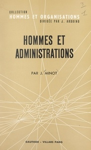 Jacques Minot et Jacques Ardoino - Hommes et administrations - Aspects du phénomène administratif.