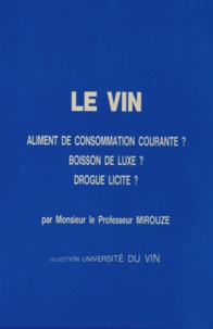 Jacques Mirouze - Le vin - Aliment de consommation courante ? Boisson de luxe ? Drogue licite ?.