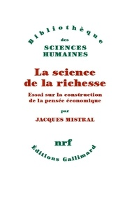 Jacques Mistral - La science de la richesse - Essai sur la construction de la pensée économique.