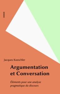 Jacques Moeschler - Argumentation et conversation - Éléments pour une analyse pragmatique du discours.