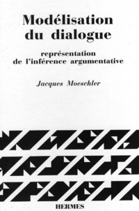 Jacques Moeschler - Modèlisation du dialogue représentation de l'inférence argumentative.
