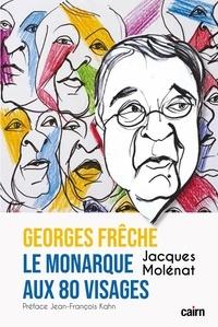 Jacques Molénat - George Frêche, le monarque aux 80 visages.