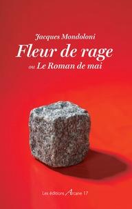 Jacques Mondoloni - Fleur de rage - Le Roman de mai.