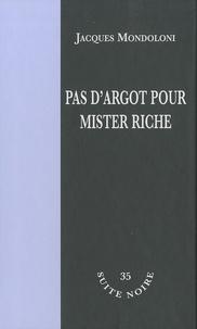 Jacques Mondoloni - Pas d'argot pour Mister Riche.