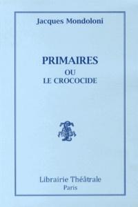 Jacques Mondoloni - Primaires ou le crococide.