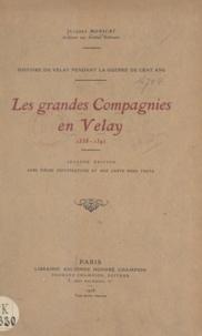 Jacques Monicat - Histoire du Velay pendant la guerre de Cent ans - Les grandes compagnies en Velay, 1358-1392. Seconde édition avec pièces justificatives et une carte hors texte.
