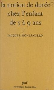 Jacques Montangero et Paul Fraisse - La notion de durée chez l'enfant de 5 à 9 ans.