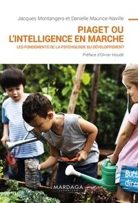 Jacques Montangero et Danielle Maurice-Naville - Piaget ou l'intelligence en marche - Les fondements de la psychologie du développement.