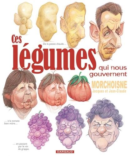 Jacques Morchoisne et Jean-Claude Morchoisne - Ces légumes qui nous gouvernent.