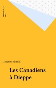 Jacques Mordal - Les Canadiens à Dieppe.