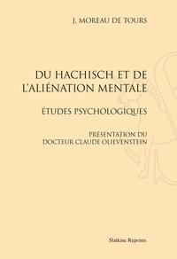 Jacques Moreau de Tours - Du haschisch et de l'aliénation mentale - Etudes psychologiques.