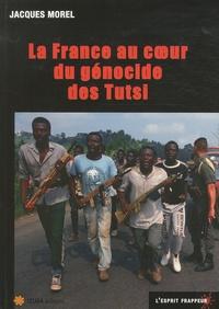 Jacques Morel - La France au coeur du génocide des Tutsi.